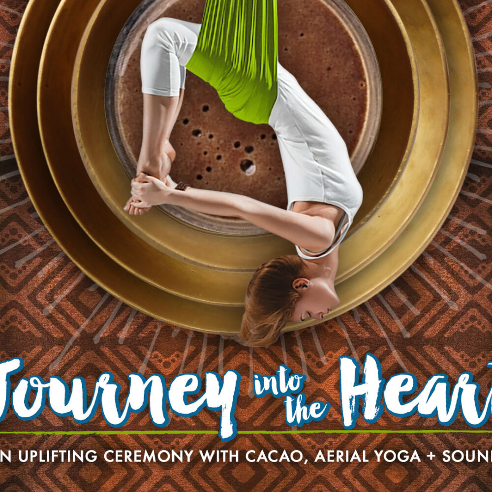 Nov. 16th 2018: Journey Into the Heart: Uplifting Ceremony of Cacao, Aerial Yoga, and Sound Bath