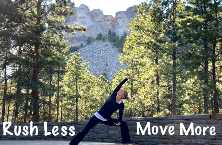 Rush Less…Move More!